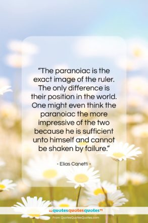 """Elias Canetti quote: """"The paranoiac is the exact image of…""""- at QuotesQuotesQuotes.com"""