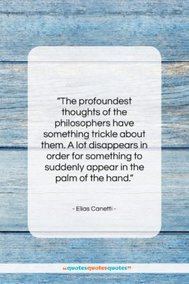 """Elias Canetti quote: """"The profoundest thoughts of the philosophers have…""""- at QuotesQuotesQuotes.com"""