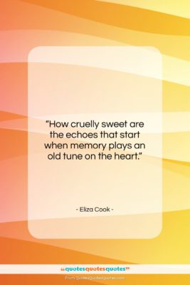 """Eliza Cook quote: """"How cruelly sweet are the echoes that…""""- at QuotesQuotesQuotes.com"""