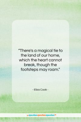 """Eliza Cook quote: """"There's a magical tie to the land…""""- at QuotesQuotesQuotes.com"""