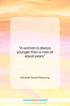 """Elizabeth Barrett Browning quote: """"A woman is always younger than a…""""- at QuotesQuotesQuotes.com"""