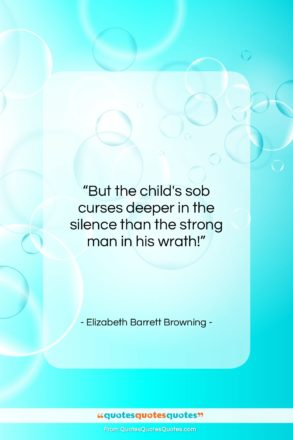 """Elizabeth Barrett Browning quote: """"But the child's sob curses deeper in…""""- at QuotesQuotesQuotes.com"""