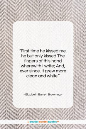 """Elizabeth Barrett Browning quote: """"First time he kissed me, he but…""""- at QuotesQuotesQuotes.com"""