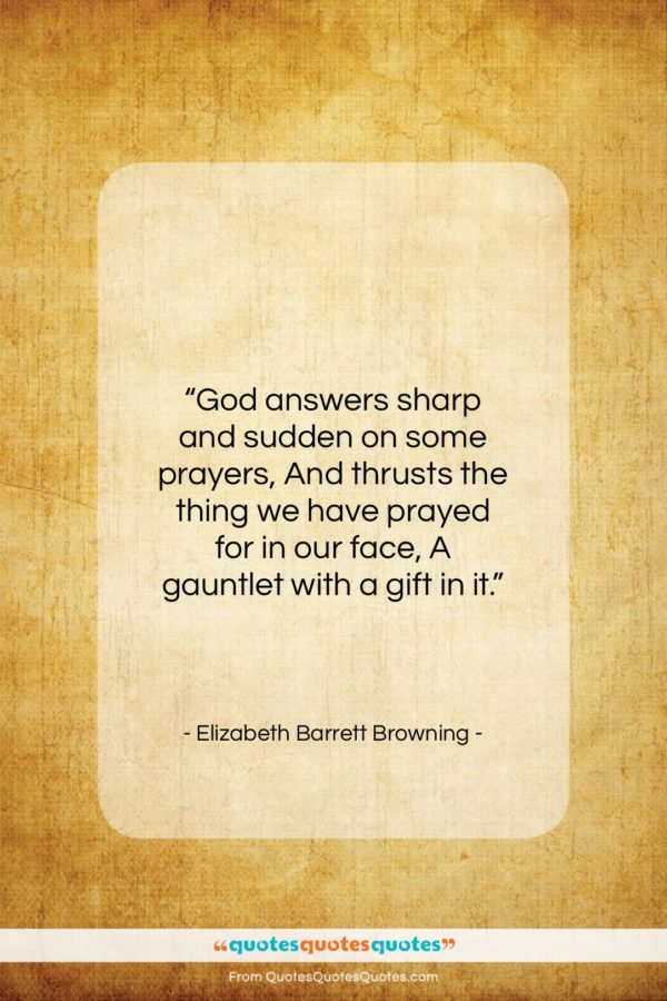 """Elizabeth Barrett Browning quote: """"God answers sharp and sudden on some…""""- at QuotesQuotesQuotes.com"""