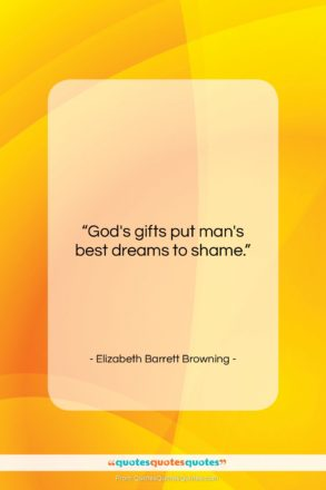 """Elizabeth Barrett Browning quote: """"God's gifts put man's best dreams to…""""- at QuotesQuotesQuotes.com"""