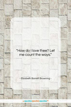 """Elizabeth Barrett Browning quote: """"How do I love thee? Let me…""""- at QuotesQuotesQuotes.com"""
