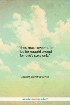 """Elizabeth Barrett Browning quote: """"If thou must love me, let it…""""- at QuotesQuotesQuotes.com"""
