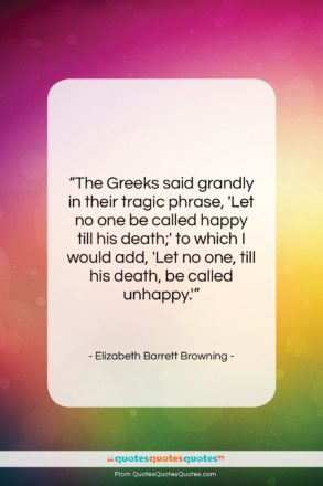 """Elizabeth Barrett Browning quote: """"The Greeks said grandly in their tragic…""""- at QuotesQuotesQuotes.com"""