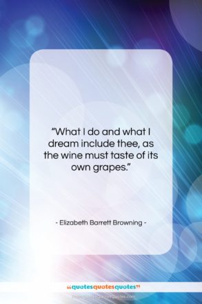 """Elizabeth Barrett Browning quote: """"What I do and what I dream…""""- at QuotesQuotesQuotes.com"""