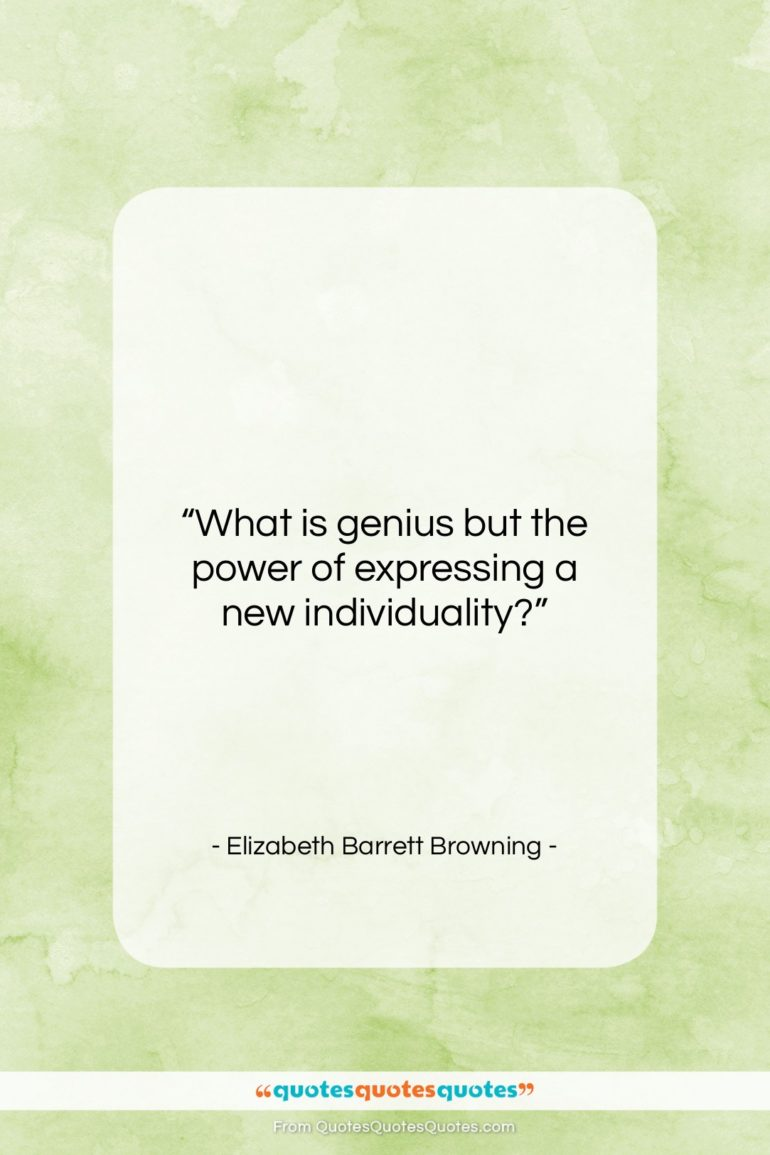 """Elizabeth Barrett Browning quote: """"What is genius but the power of…""""- at QuotesQuotesQuotes.com"""