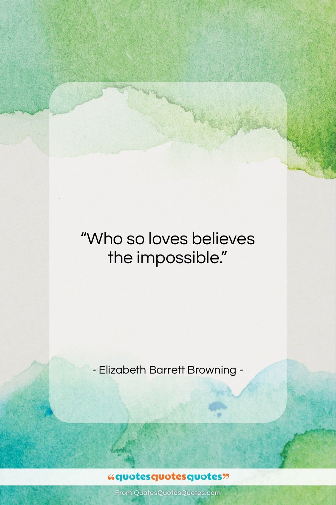 """Elizabeth Barrett Browning quote: """"Who so loves believes the impossible….""""- at QuotesQuotesQuotes.com"""