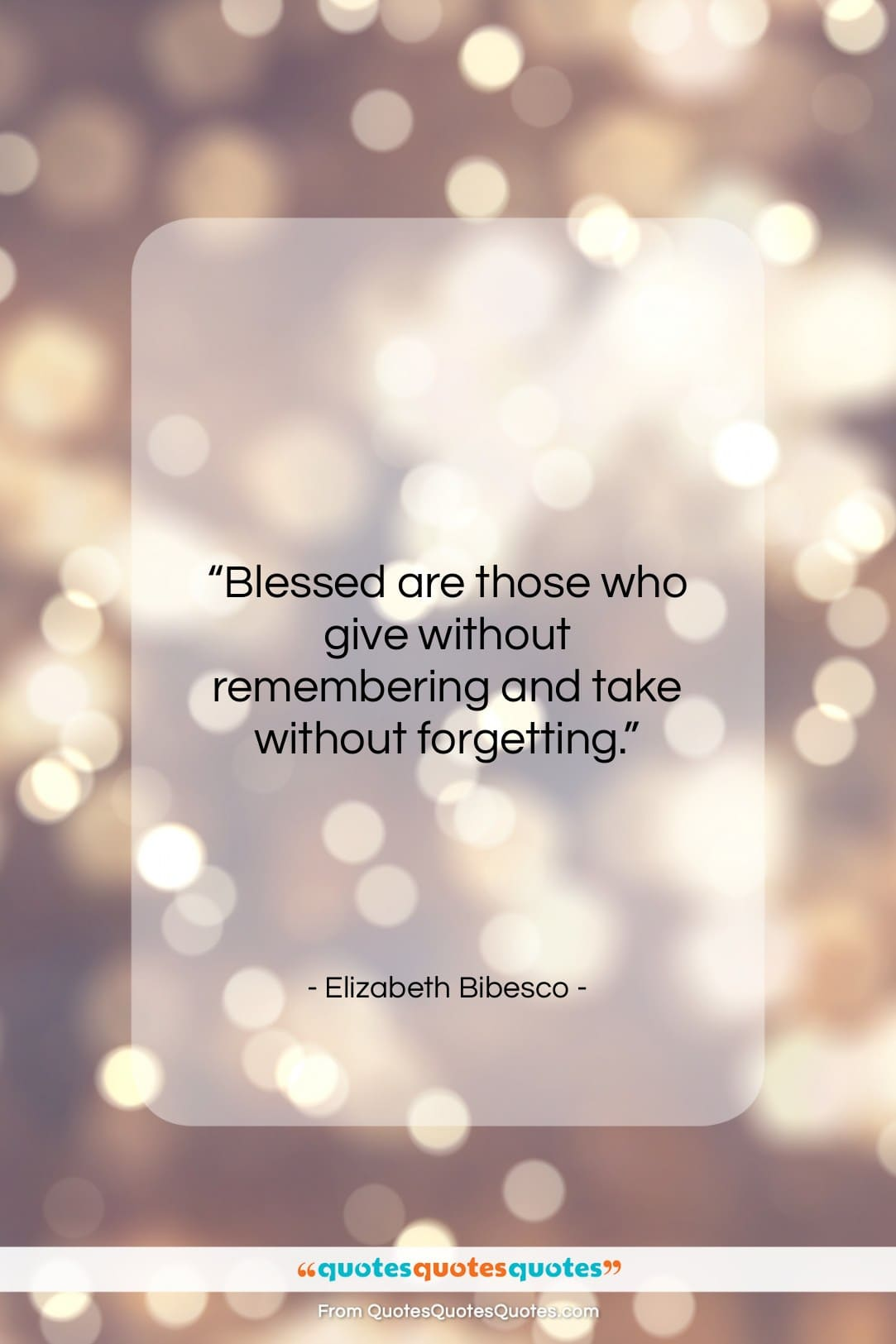 """Elizabeth Bibesco quote: """"Blessed are those who give without remembering…""""- at QuotesQuotesQuotes.com"""
