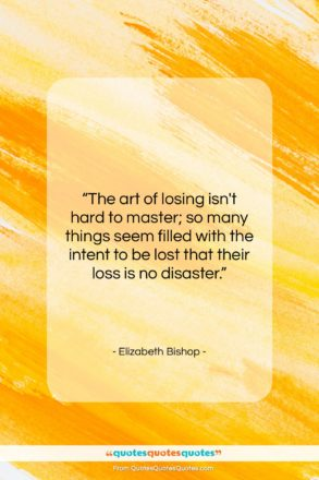 """Elizabeth Bishop quote: """"The art of losing isn't hard to…""""- at QuotesQuotesQuotes.com"""