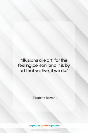 """Elizabeth Bowen quote: """"Illusions are art, for the feeling person,…""""- at QuotesQuotesQuotes.com"""