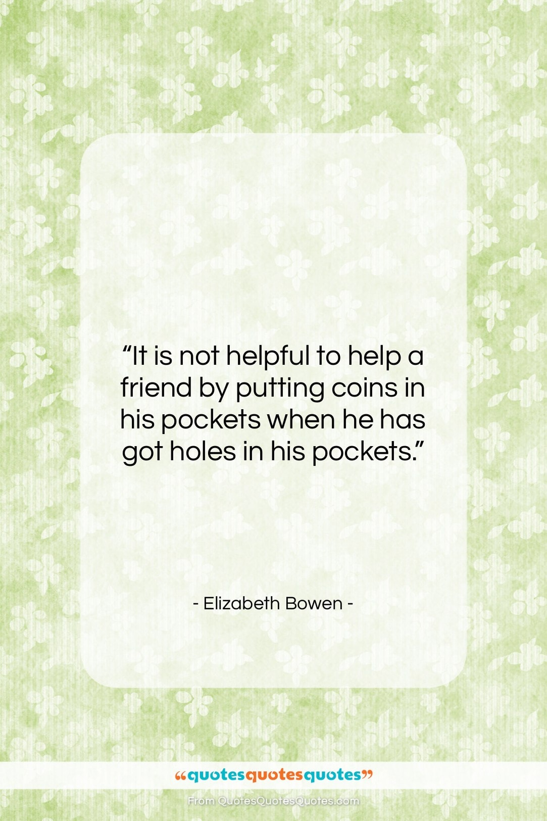 """Elizabeth Bowen quote: """"It is not helpful to help a…""""- at QuotesQuotesQuotes.com"""