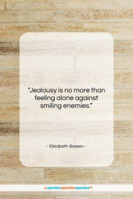 """Elizabeth Bowen quote: """"Jealousy is no more than feeling alone…""""- at QuotesQuotesQuotes.com"""