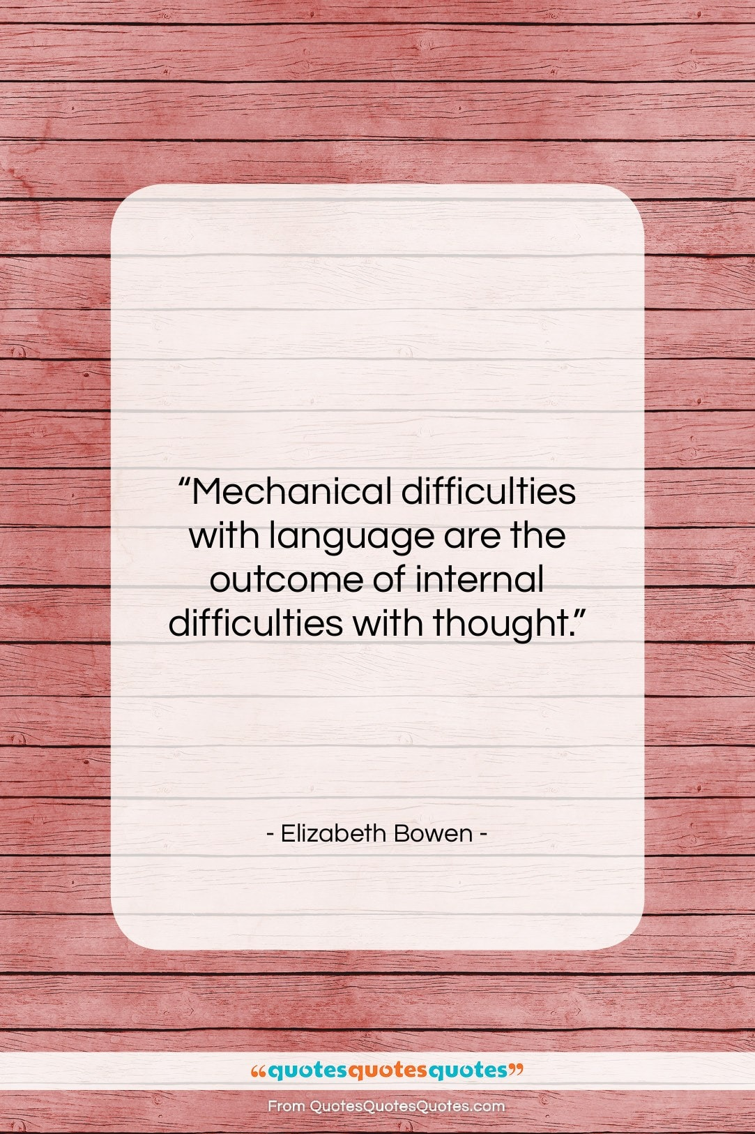 """Elizabeth Bowen quote: """"Mechanical difficulties with language are the outcome…""""- at QuotesQuotesQuotes.com"""