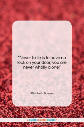 """Elizabeth Bowen quote: """"Never to lie is to have no…""""- at QuotesQuotesQuotes.com"""