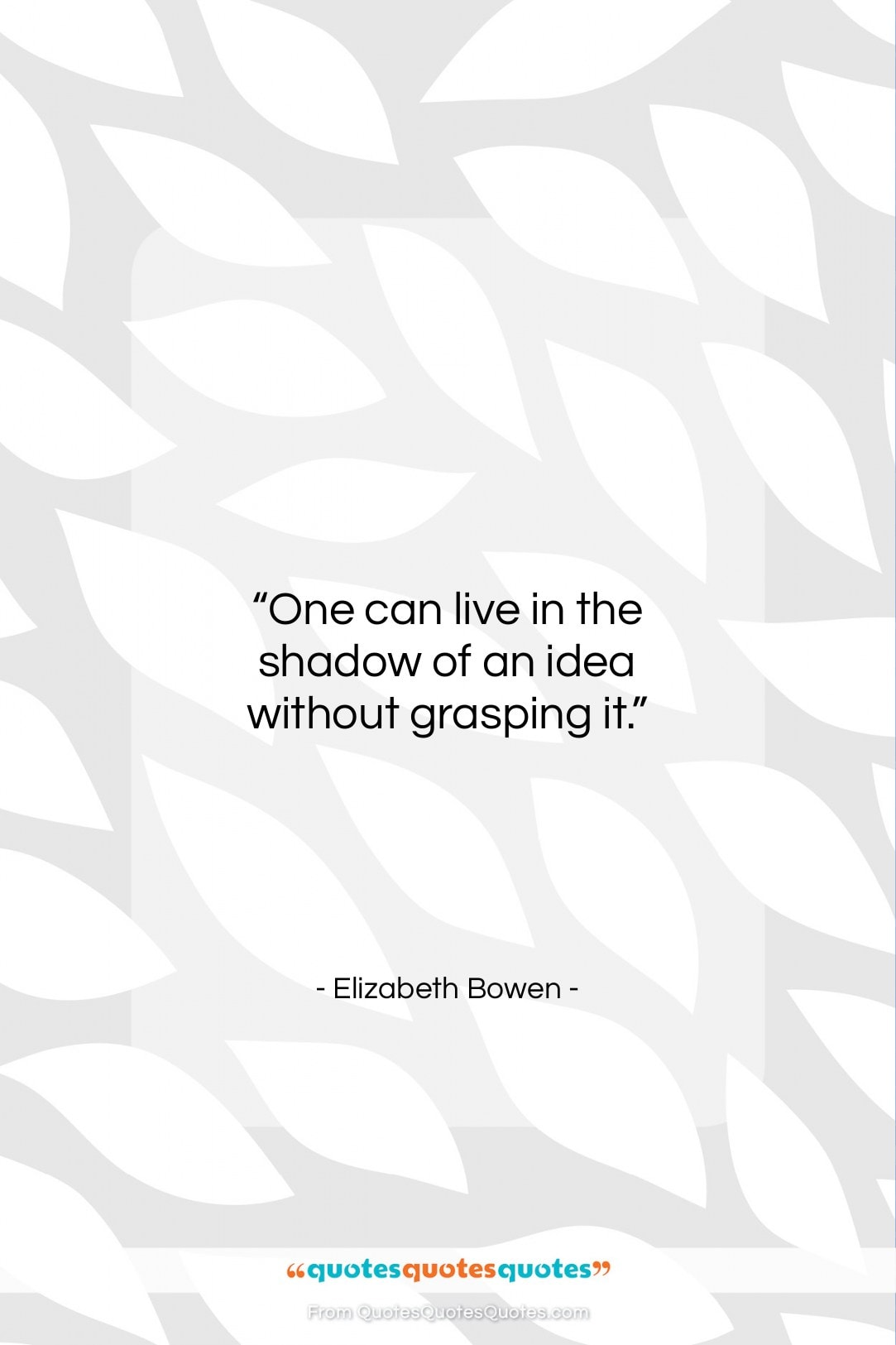 """Elizabeth Bowen quote: """"One can live in the shadow of…""""- at QuotesQuotesQuotes.com"""