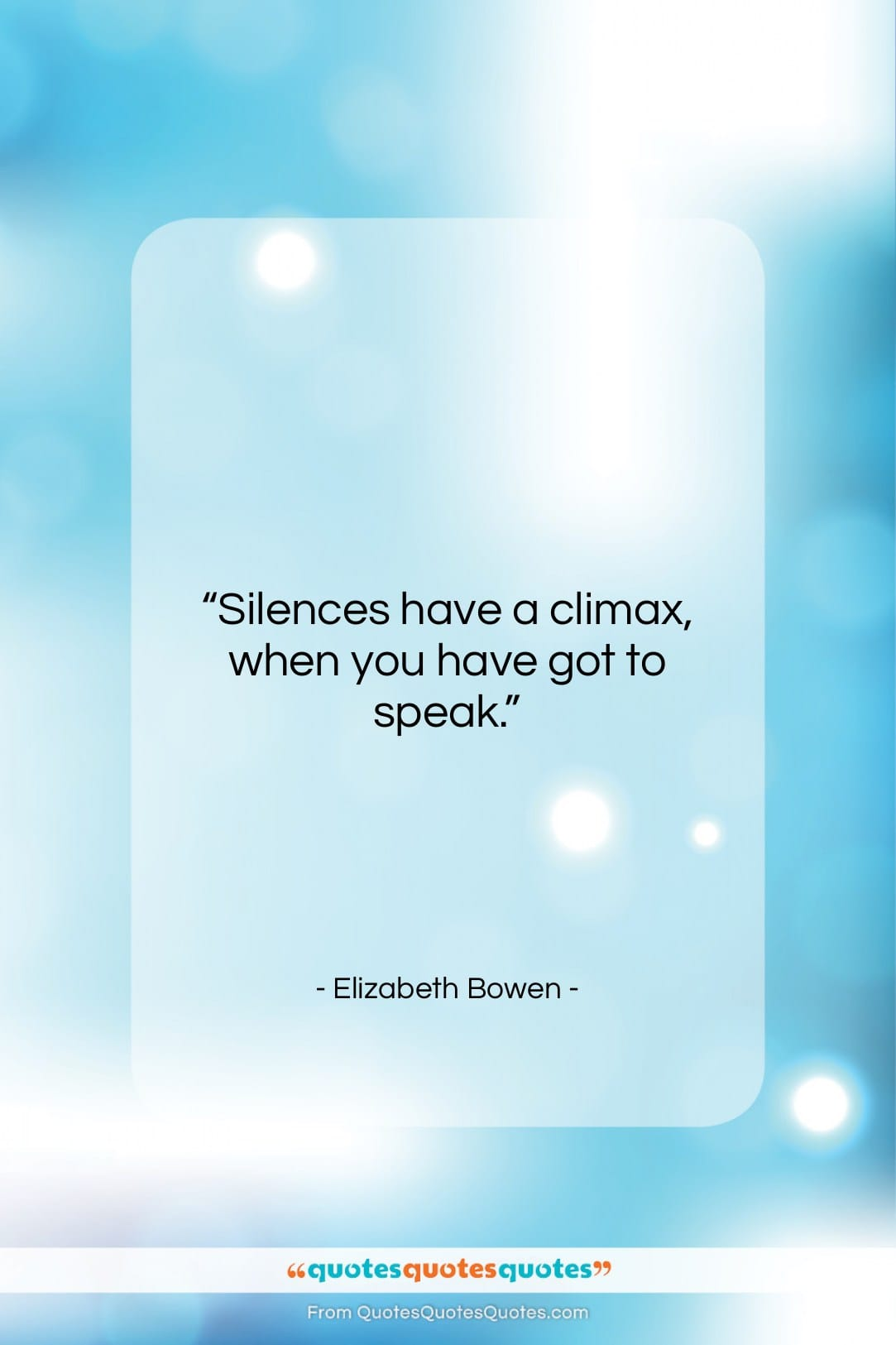 """Elizabeth Bowen quote: """"Silences have a climax, when you have…""""- at QuotesQuotesQuotes.com"""