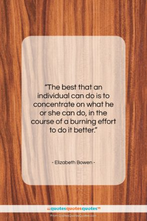 """Elizabeth Bowen quote: """"The best that an individual can do…""""- at QuotesQuotesQuotes.com"""