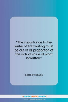 """Elizabeth Bowen quote: """"The importance to the writer of first…""""- at QuotesQuotesQuotes.com"""