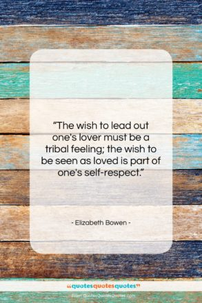 """Elizabeth Bowen quote: """"The wish to lead out one's lover…""""- at QuotesQuotesQuotes.com"""
