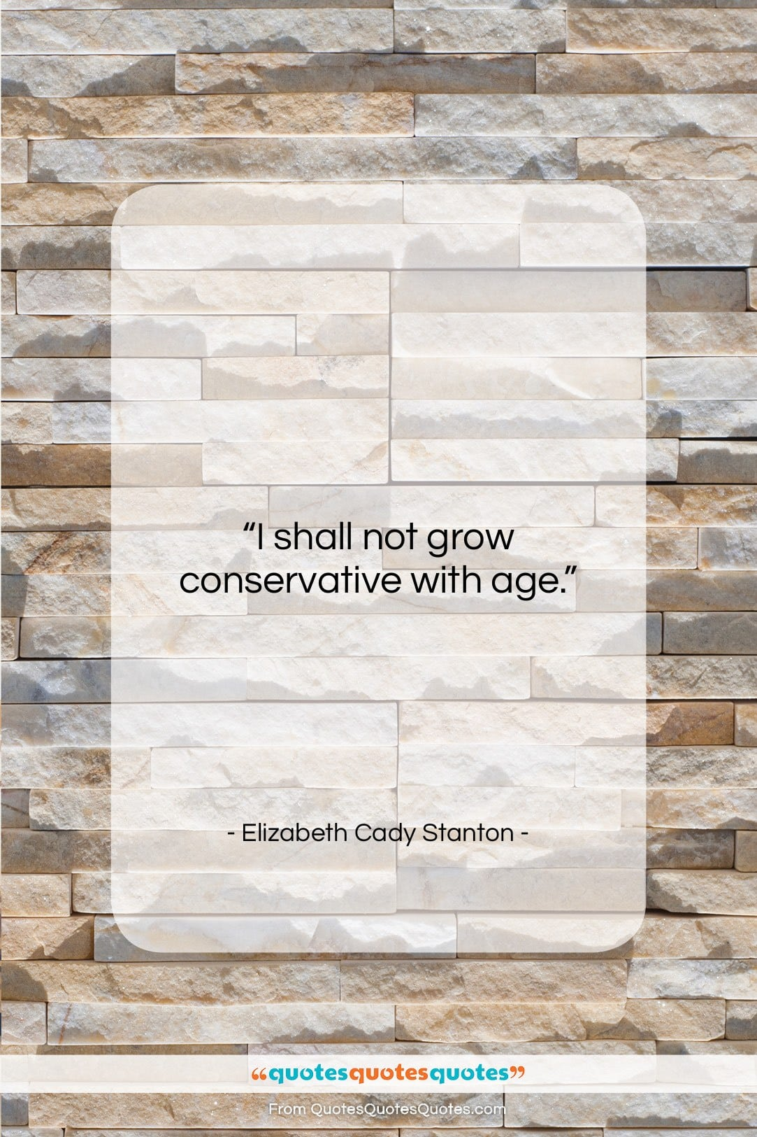 """Elizabeth Cady Stanton quote: """"I shall not grow conservative with age….""""- at QuotesQuotesQuotes.com"""