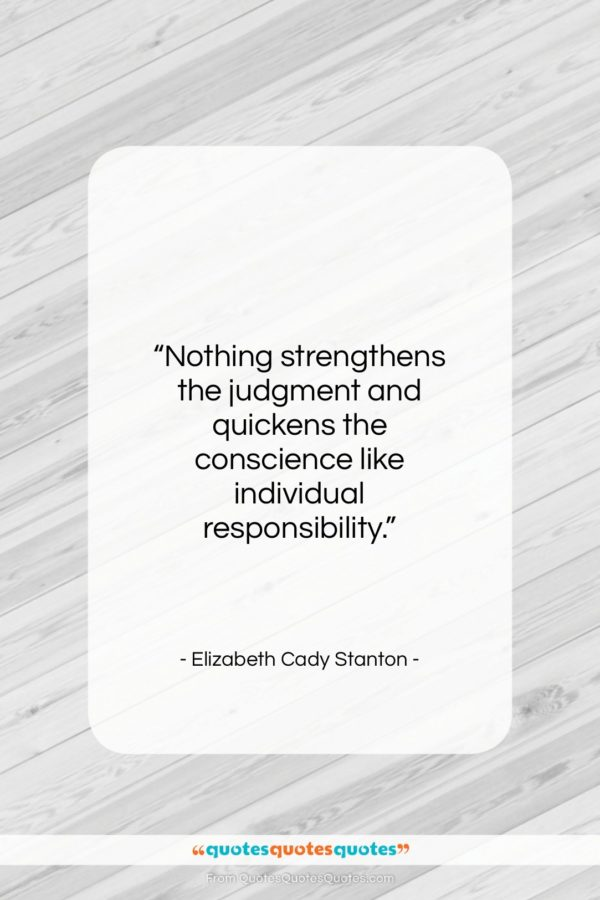 """Elizabeth Cady Stanton quote: """"Nothing strengthens the judgment and quickens the…""""- at QuotesQuotesQuotes.com"""