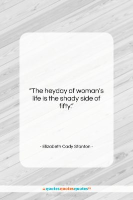 """Elizabeth Cady Stanton quote: """"The heyday of woman's life is the…""""- at QuotesQuotesQuotes.com"""