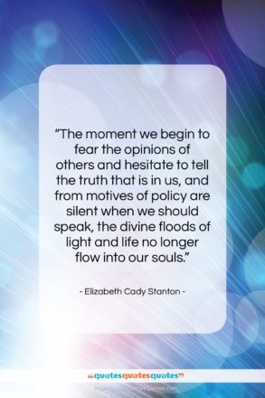 """Elizabeth Cady Stanton quote: """"The moment we begin to fear the…""""- at QuotesQuotesQuotes.com"""