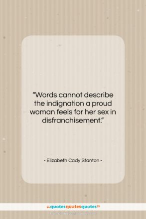 "Elizabeth Cady Stanton quote: ""Words cannot describe the indignation a proud…""- at QuotesQuotesQuotes.com"