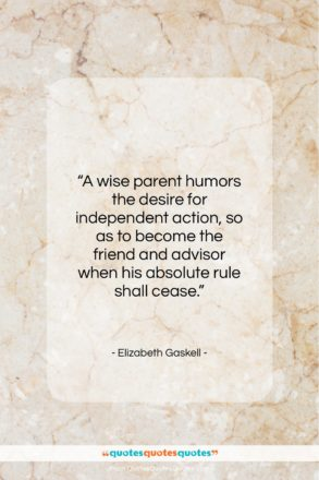 """Elizabeth Gaskell quote: """"A wise parent humors the desire for…""""- at QuotesQuotesQuotes.com"""