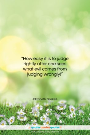 """Elizabeth Gaskell quote: """"How easy it is to judge rightly…""""- at QuotesQuotesQuotes.com"""