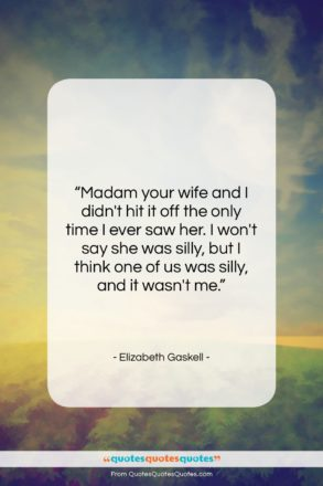 """Elizabeth Gaskell quote: """"Madam your wife and I didn't hit…""""- at QuotesQuotesQuotes.com"""