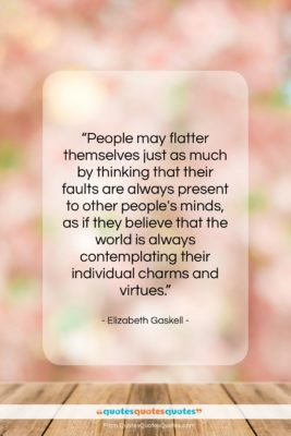 """Elizabeth Gaskell quote: """"People may flatter themselves just as much…""""- at QuotesQuotesQuotes.com"""