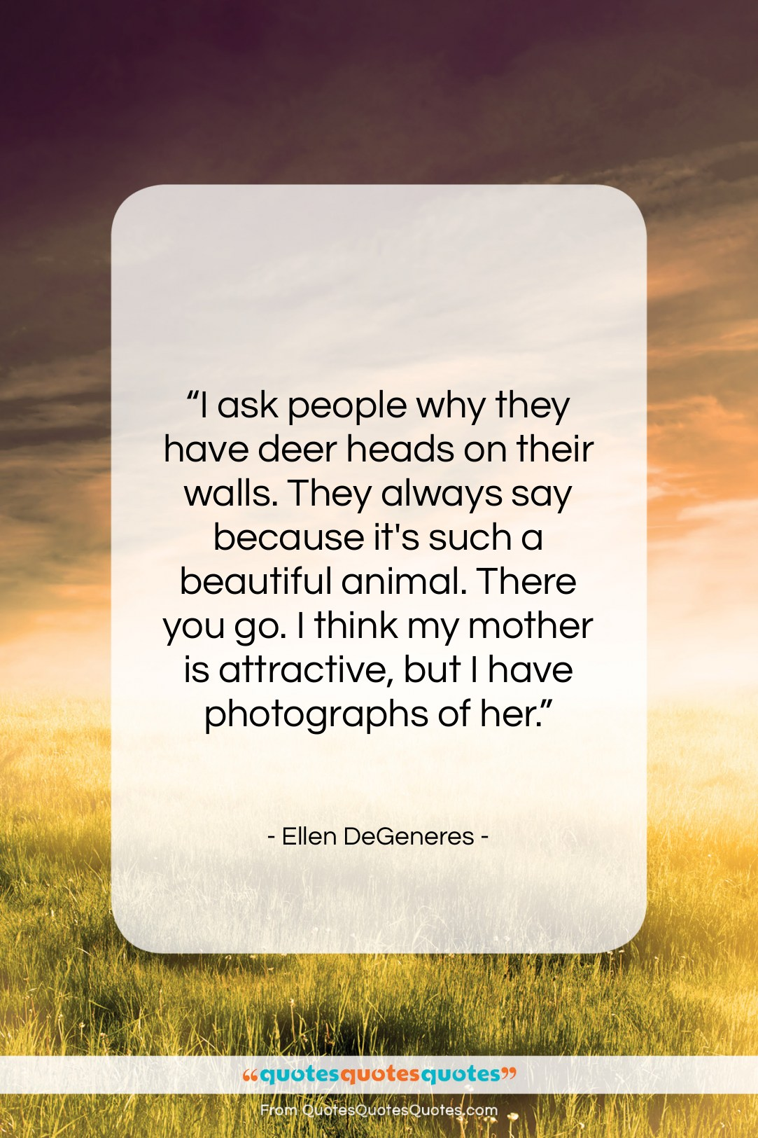 """Ellen DeGeneres quote: """"I ask people why they have deer…""""- at QuotesQuotesQuotes.com"""