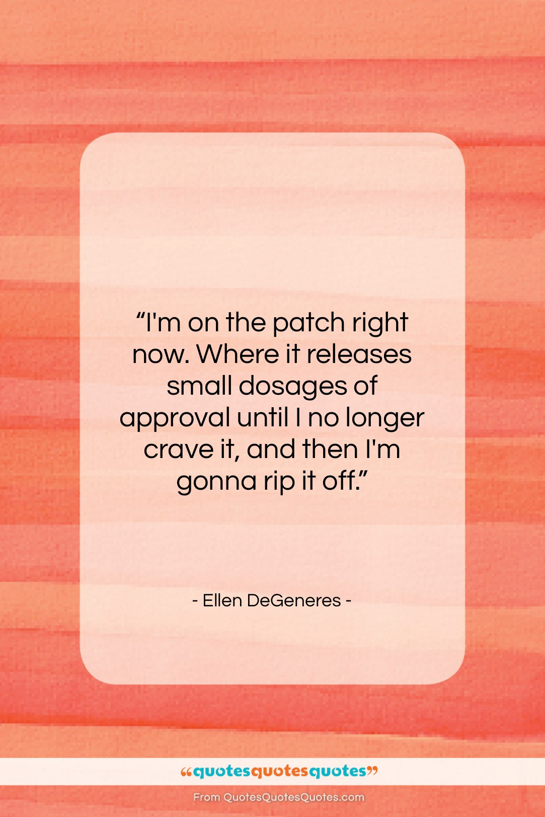 """Ellen DeGeneres quote: """"I'm on the patch right now. Where…""""- at QuotesQuotesQuotes.com"""