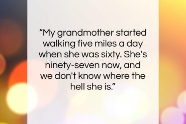 "Ellen DeGeneres quote: ""My grandmother started walking five miles a…""- at QuotesQuotesQuotes.com"