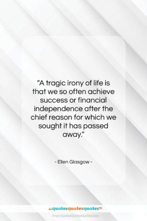 """Ellen Glasgow quote: """"A tragic irony of life is that…""""- at QuotesQuotesQuotes.com"""