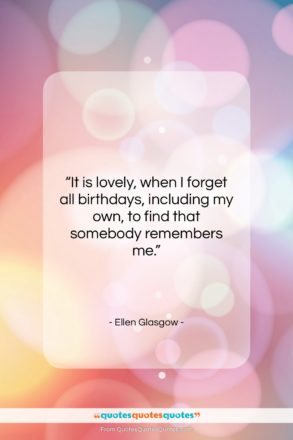 """Ellen Glasgow quote: """"It is lovely, when I forget all…""""- at QuotesQuotesQuotes.com"""