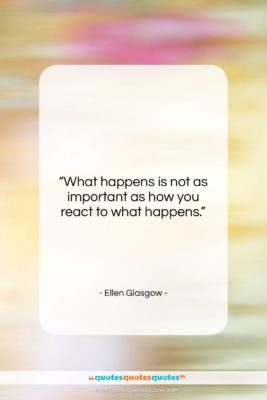 "Ellen Glasgow quote: ""What happens is not as important as…""- at QuotesQuotesQuotes.com"