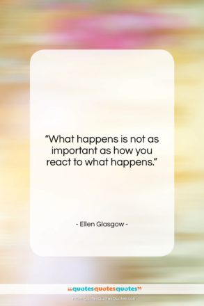 """Ellen Glasgow quote: """"What happens is not as important as…""""- at QuotesQuotesQuotes.com"""