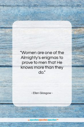 """Ellen Glasgow quote: """"Women are one of the Almighty's enigmas…""""- at QuotesQuotesQuotes.com"""