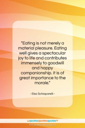 """Elsa Schiaparelli quote: """"Eating is not merely a material pleasure….""""- at QuotesQuotesQuotes.com"""
