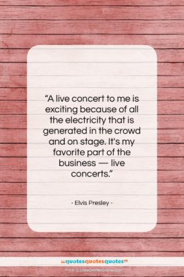 """Elvis Presley quote: """"A live concert to me is exciting…""""- at QuotesQuotesQuotes.com"""