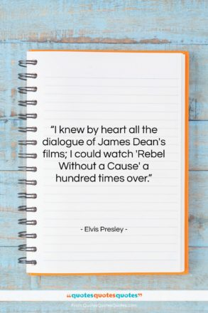 """Elvis Presley quote: """"I knew by heart all the dialogue…""""- at QuotesQuotesQuotes.com"""