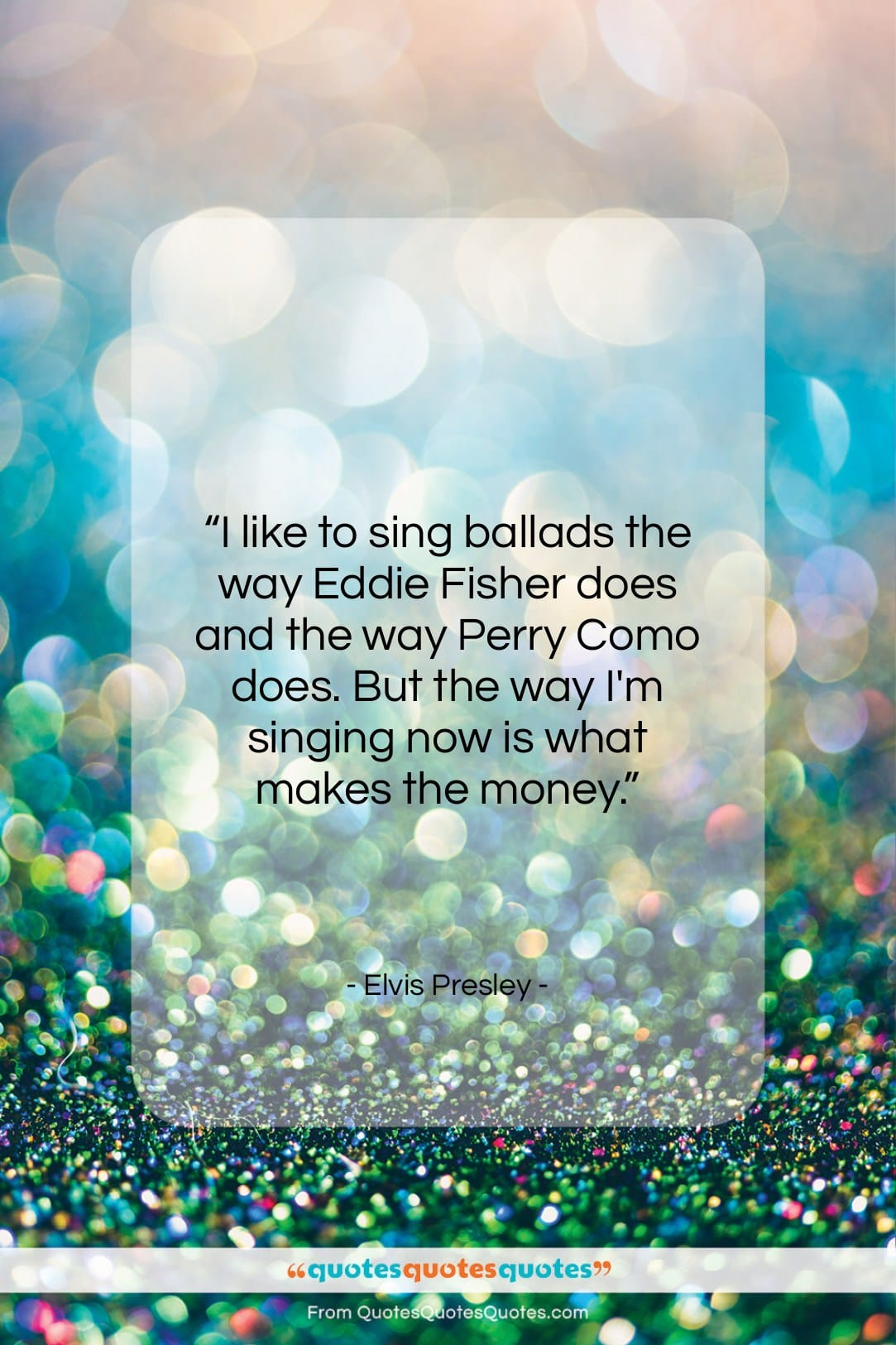 """Elvis Presley quote: """"I like to sing ballads the way…""""- at QuotesQuotesQuotes.com"""