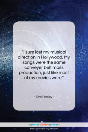 """Elvis Presley quote: """"I sure lost my musical direction in…""""- at QuotesQuotesQuotes.com"""