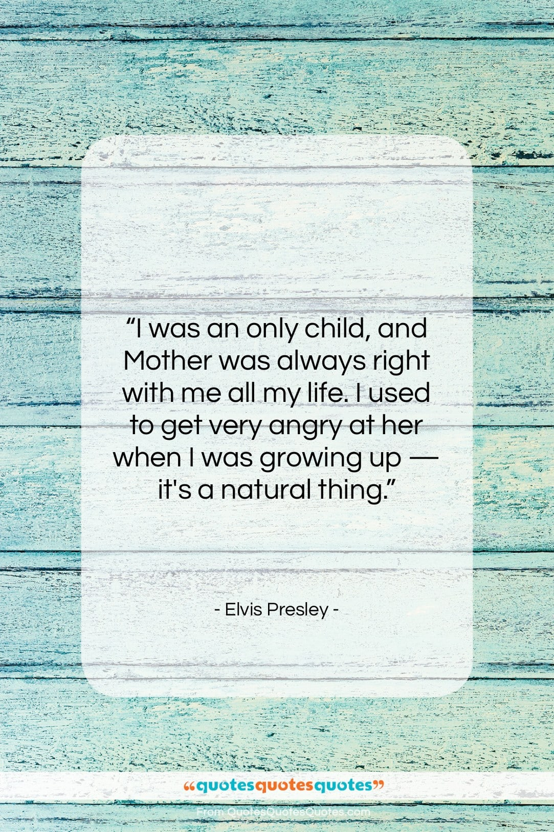 """Elvis Presley quote: """"I was an only child, and Mother…""""- at QuotesQuotesQuotes.com"""